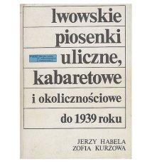 Lwowskie piosenki uliczne kabaretowe i okolicznościowe do 1939 roku