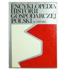 Encyklopedia historii gospodarczej Polski do 1945 roku. Tom 1 (A-N)