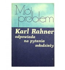 Mój Problem. Karl Rahner odpowiada na pytania młodzieży