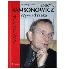 Henryk Samsonowicz. Świadek epoki. Wywiad rzeka