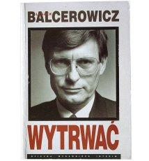 Leszek Balcerowicz - Wytrwać
