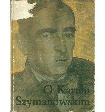 O Karolu Szymanowskim. Antologia