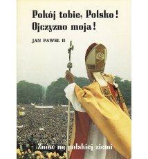 Pokój tobie, Polsko! Ojczyzno moja!