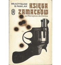 Księga zamachów. Od Sarajewa do Dallas