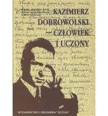 Kazimierz Dobrowolski - człowiek i uczony