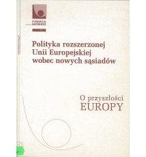 Polityka rozszerzonej Unii Europejskiej wobec nowych sąsiadów