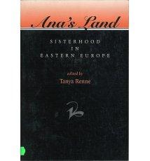 Ana's Land. Sisterhood In Eastern Europe