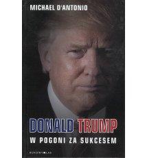 Donald Trump. W pogoni za sukcesem