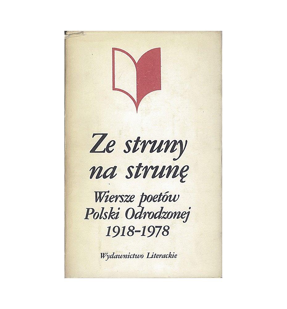 Ze struny na strunę. Wiersze poetów Polski Odrodzonej 1918-1978