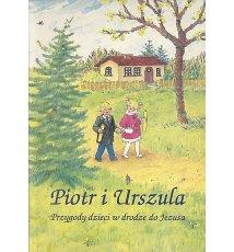 Piotr i Urszula. Przygody dzieci w drodze do Jezusa