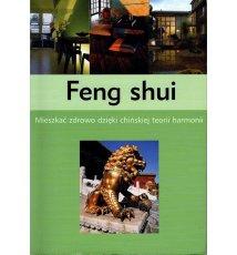 Feng shui. Mieszkać zdrowo dzięki chińskiej teorii harmonii
