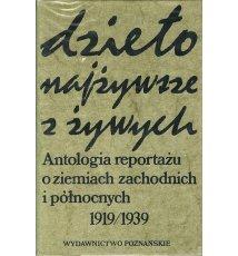 Dzieło najżywsze z żywych. Antologia reportażu o ziemiach zachodnich i północnych 1919/1939