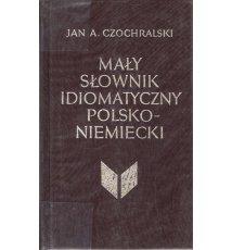 Mały słownik idiomatyczny polsko-niemiecki
