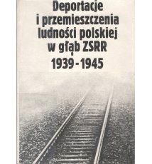 Deportacje i przemieszczenia ludności polskiej w głąb ZSRR 1939-1945