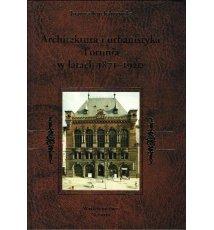 Architektura i urbanistyka Torunia w latach 1871-1920