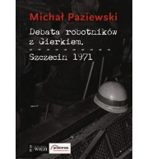 Debata robotników z Gierkiem. Szczecin 1971