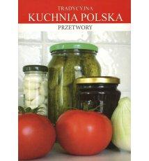 Tradycyjna Kuchnia Polska. Przetwory