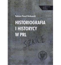 Historiografia i historycy w PRL. Szkice