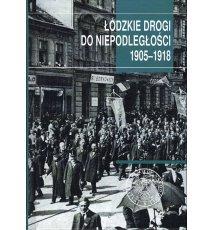 Łódzkie drogi do niepodległości 1905–1918