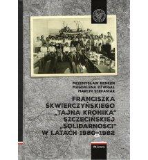 Franciszka Skwierczyńskiego tajna kronika szczecińskiej Solidarności w latach 1980–1982
