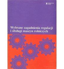Wybrane zagadnienia regulacji i obsługi maszyn rolniczych