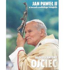 Błogosławiony Ojciec. Jan Paweł II w oczach osobistego fotografa