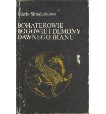 Bohaterowie bogowie i demony dawnego Iranu