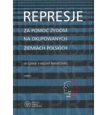 Represje za pomoc Żydom na okupowanych ziemiach polskich. Tom 1