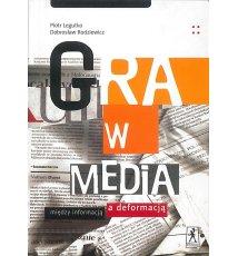 Gra w media. Między informacją a deformacją